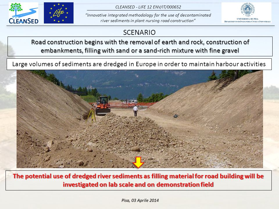 Innovative integrated methodology for the use of decontaminated river sediments in plant nursing road construction CLEANSED - LIFE 12 ENV/IT/000652 Pisa, 03 Aprile 2014 PROJECT OBJECTIVES Implementation of the road construction demonstration field by utilizing treated sediments as a fill material for road building Cross section
