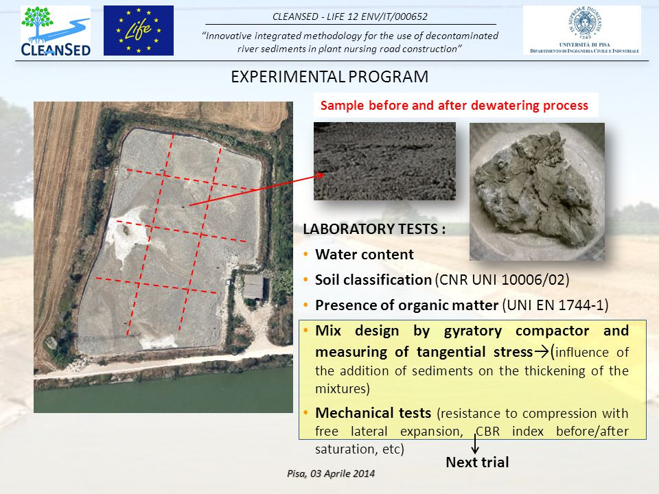 Innovative integrated methodology for the use of decontaminated river sediments in plant nursing road construction CLEANSED - LIFE 12 ENV/IT/000652 Pisa, 03 Aprile 2014 EXPERIMENTAL PROGRAM Soil classification (CNR UNI 10006): Particle size distribution Plasticity index (IP=LL-LP)