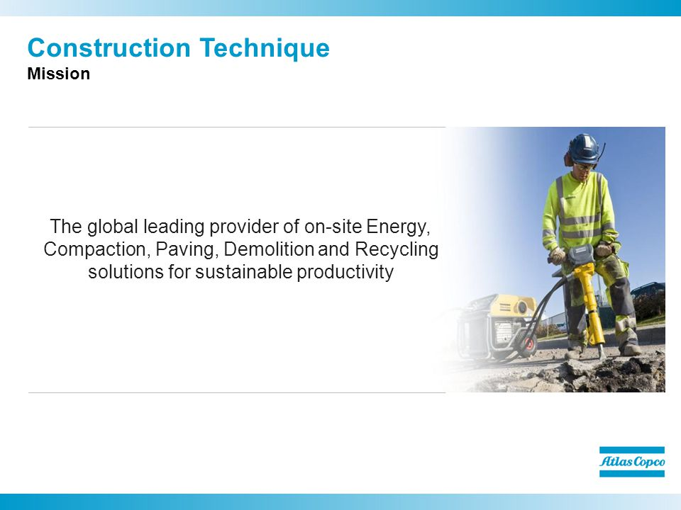 Construction Technique Mission The global leading provider of on-site Energy, Compaction, Paving, Demolition and Recycling solutions for sustainable productivity