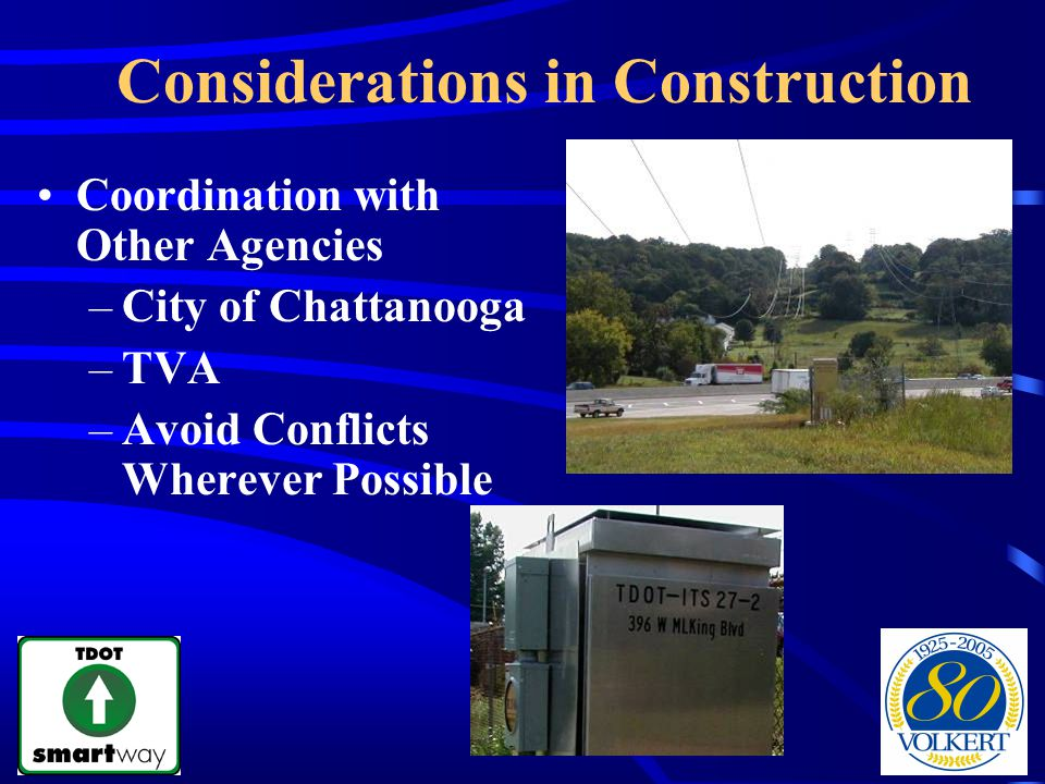 Considerations in Construction Coordination with Other Agencies –City of Chattanooga –TVA –Avoid Conflicts Wherever Possible