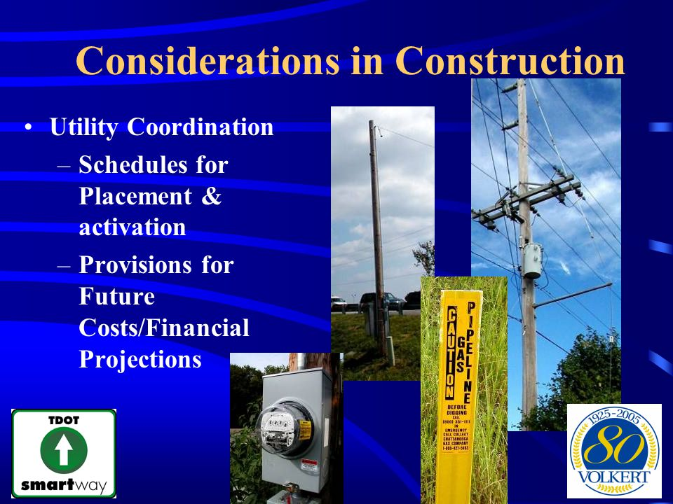 Considerations in Construction Utility Coordination –Schedules for Placement & activation –Provisions for Future Costs/Financial Projections