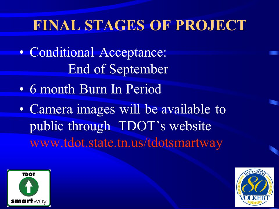 FINAL STAGES OF PROJECT Conditional Acceptance: End of September 6 month Burn In Period Camera images will be available to public through TDOTs websit