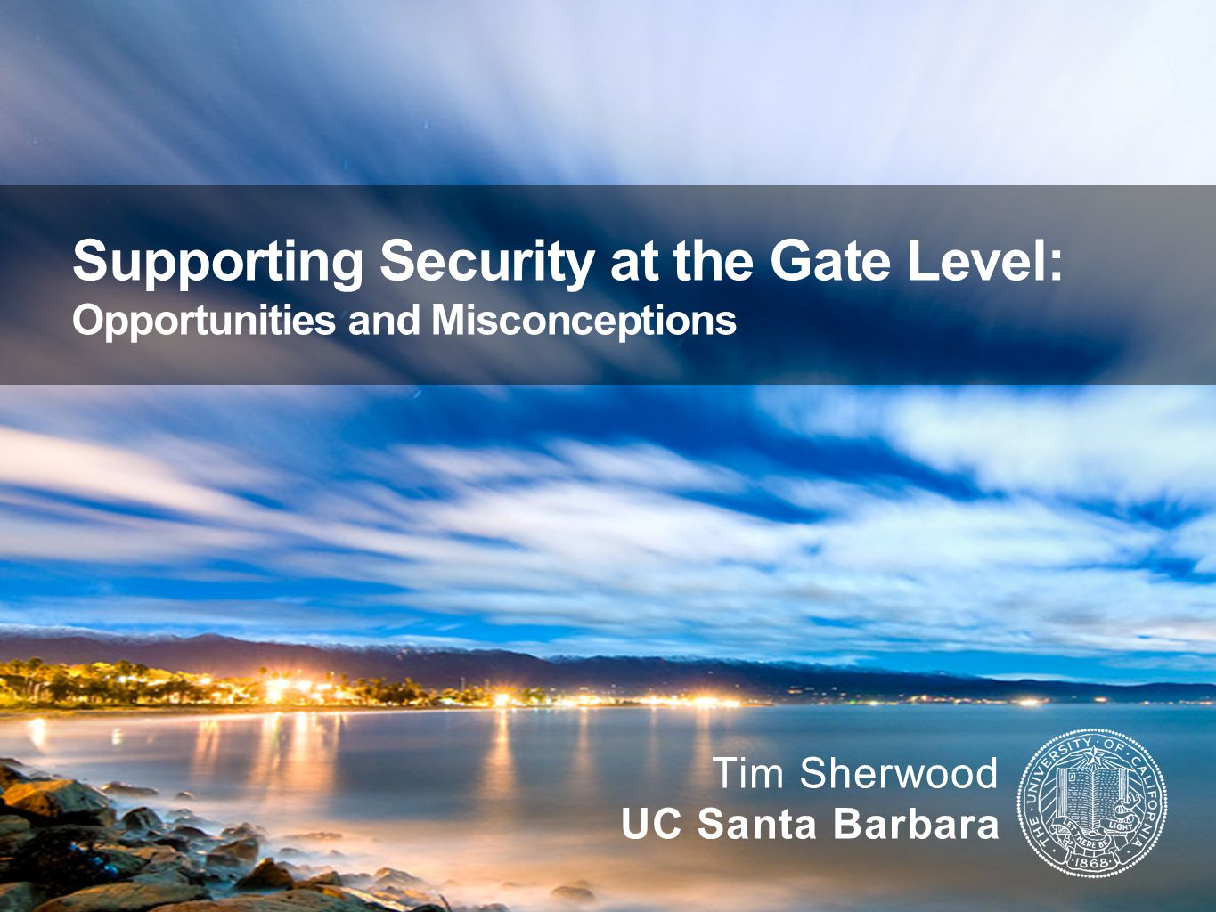Supporting Security at the Gate Level: Opportunities and Misconceptions Tim Sherwood UC Santa Barbara