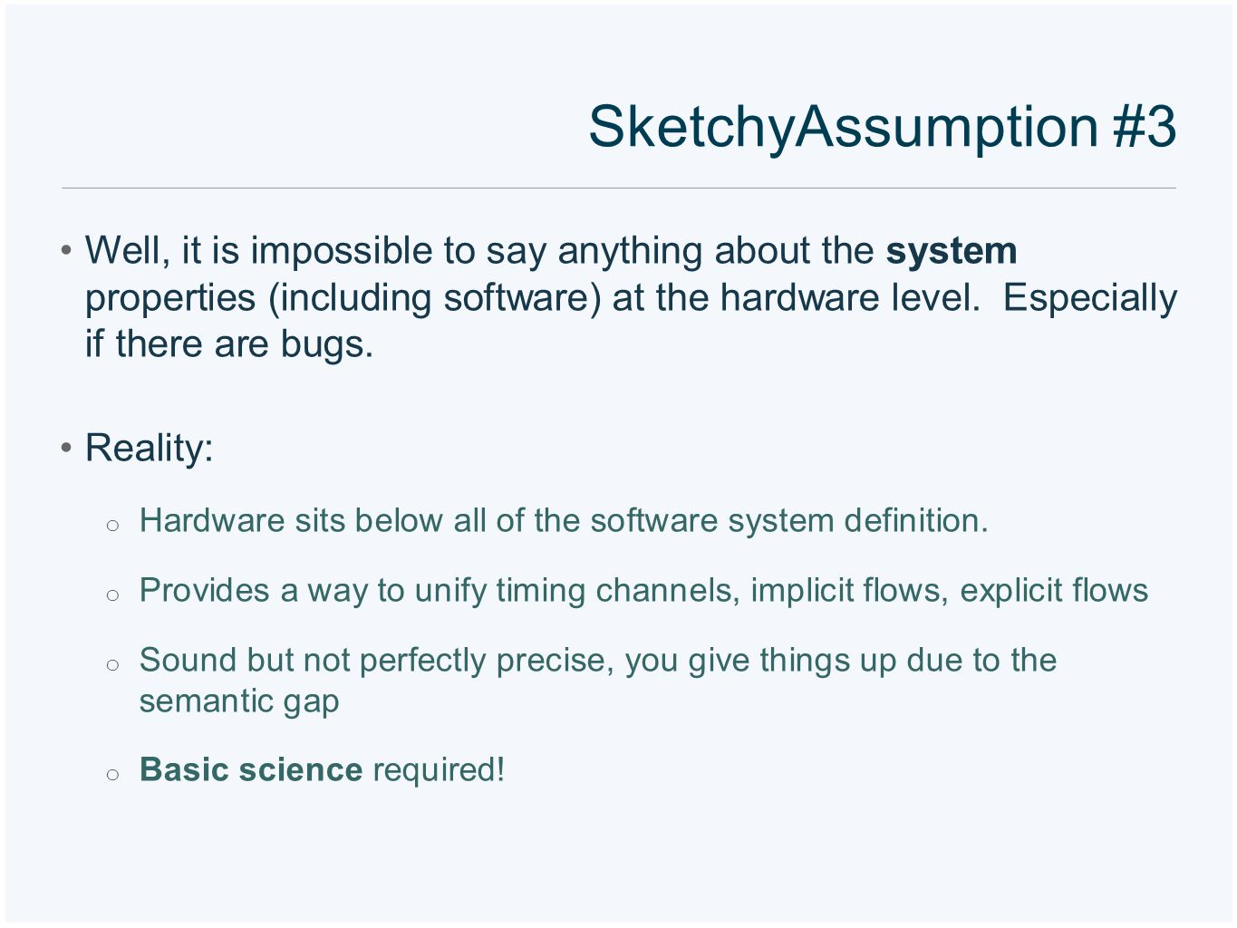 SketchyAssumption #3 Well, it is impossible to say anything about the system properties (including software) at the hardware level. Especially if ther