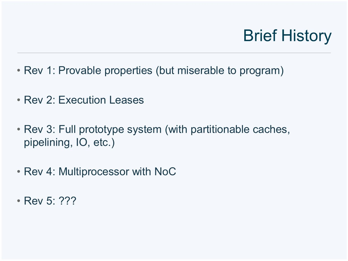 Brief History Rev 1: Provable properties (but miserable to program) Rev 2: Execution Leases Rev 3: Full prototype system (with partitionable caches, p