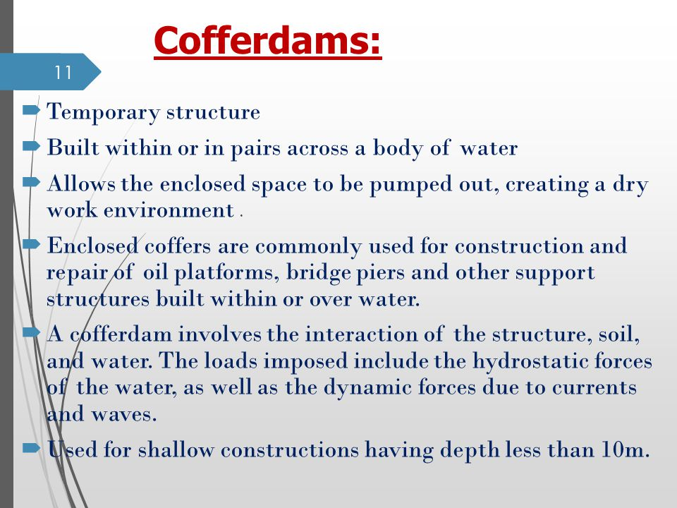 Cofferdams: Temporary structure Built within or in pairs across a body of water Allows the enclosed space to be pumped out, creating a dry work environment.