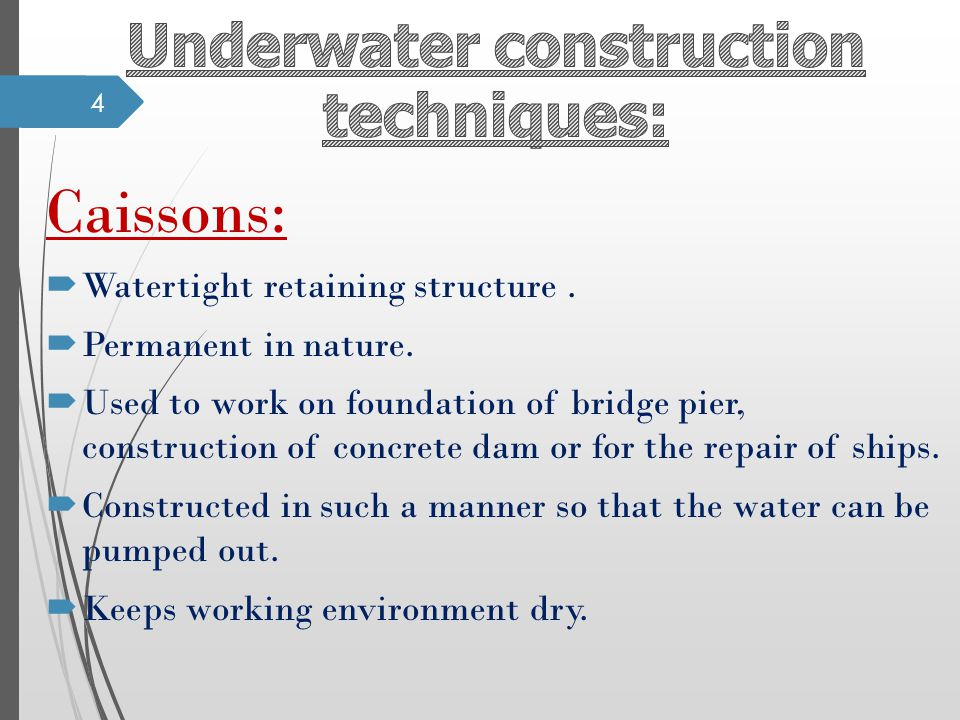Caissons: Watertight retaining structure. Permanent in nature. Used to work on foundation of bridge pier, construction of concrete dam or for the repa