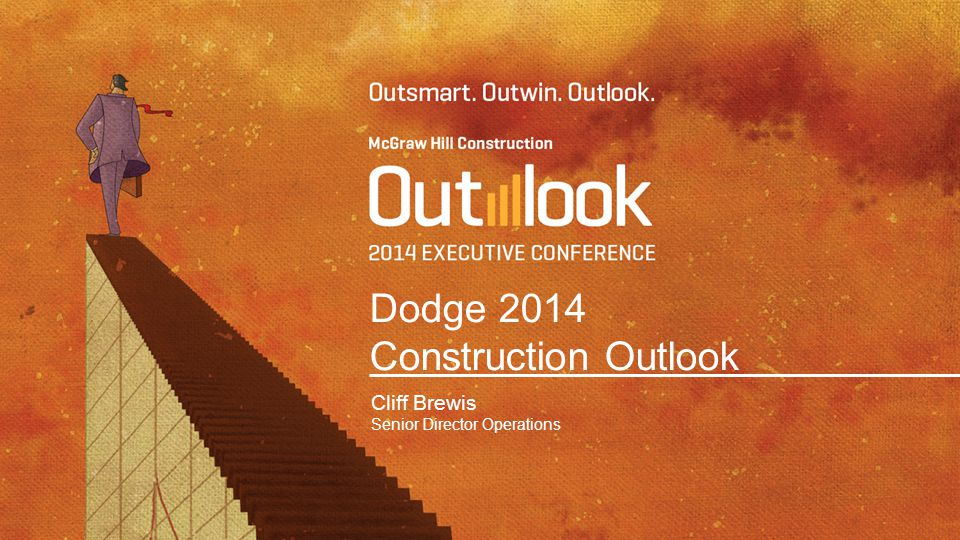 Dodge 2014 Construction Outlook Cliff Brewis Senior Director Operations