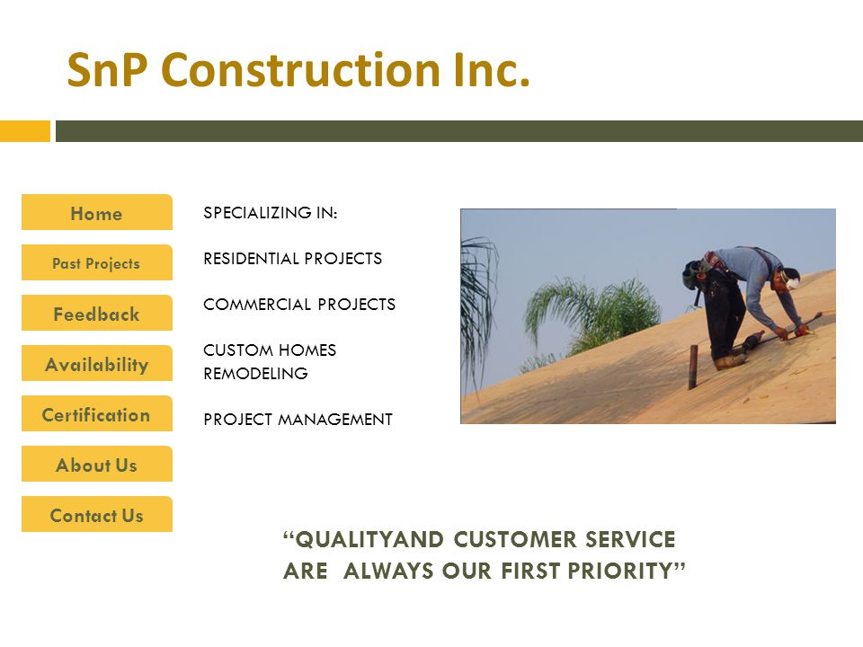 SnP Construction Inc. Home Past Projects Feedback Availability Certification About Us Contact Us QUALITYAND CUSTOMER SERVICE ARE ALWAYS OUR FIRST PRIO