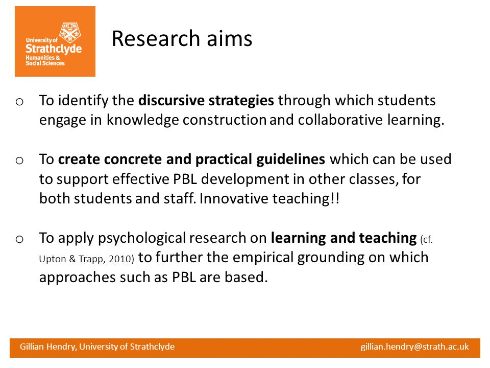 Gillian Hendry, University of Strathclyde gillian.hendry@strath.ac.uk Research aims o To identify the discursive strategies through which students eng