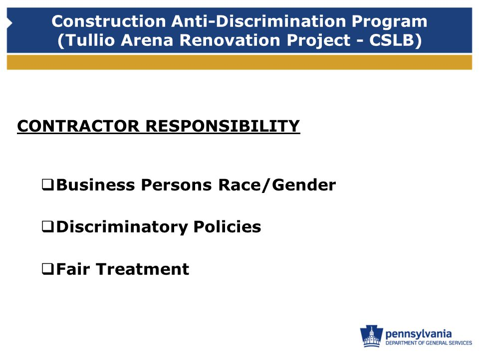 Construction Anti-Discrimination Program (Tullio Arena Renovation Project - CSLB) CONTRACTOR RESPONSIBILITY Business Persons Race/Gender Discriminatory Policies Fair Treatment