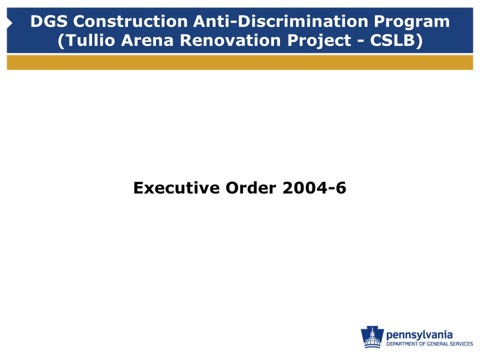 DGS Construction Anti-Discrimination Program (Tullio Arena Renovation Project - CSLB) Executive Order 2004-6