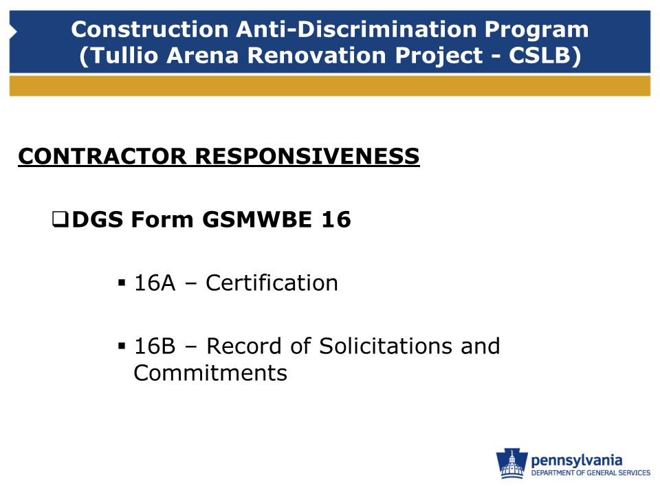 Construction Anti-Discrimination Program (Tullio Arena Renovation Project - CSLB) CONTRACTOR RESPONSIVENESS DGS Form GSMWBE 16 16A – Certification 16B – Record of Solicitations and Commitments