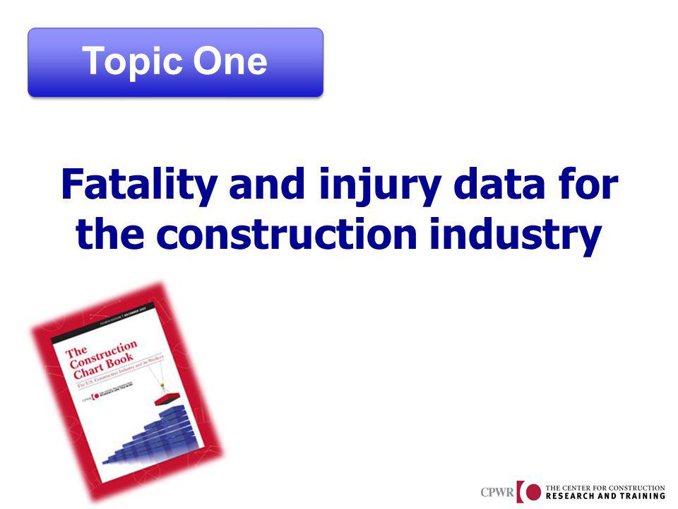 Fatality and injury data for the construction industry Topic One