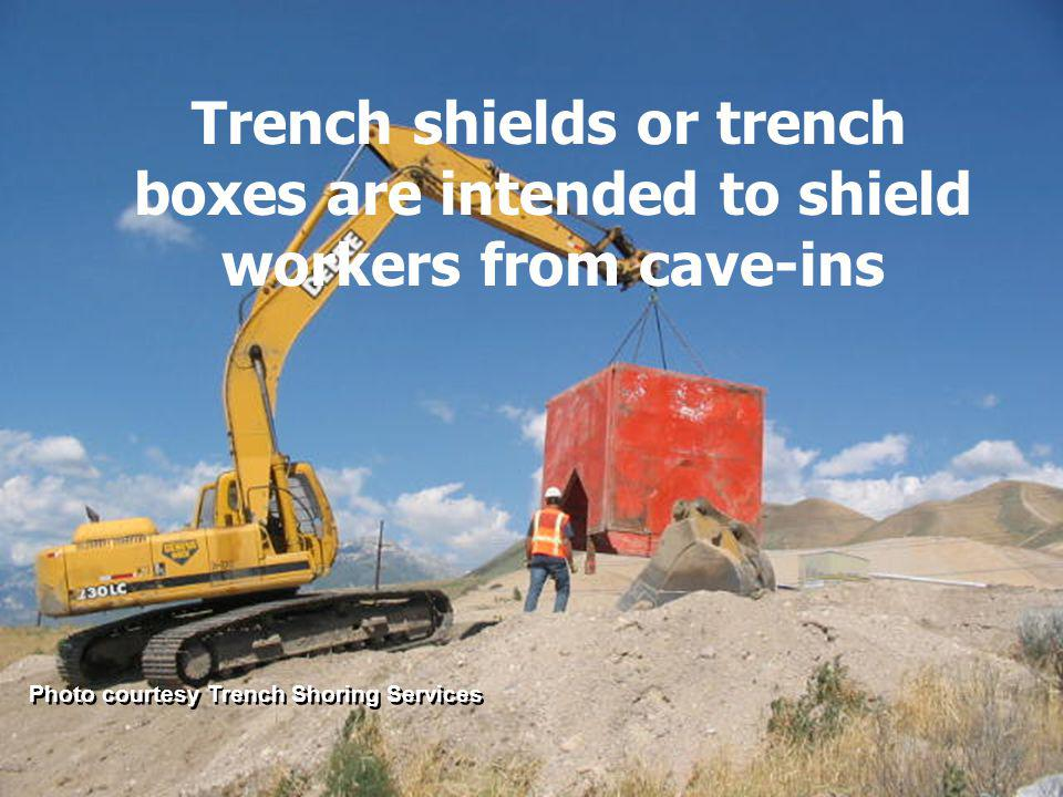 Photo courtesy Trench Shoring Services Trench shields or trench boxes are intended to shield workers from cave-ins