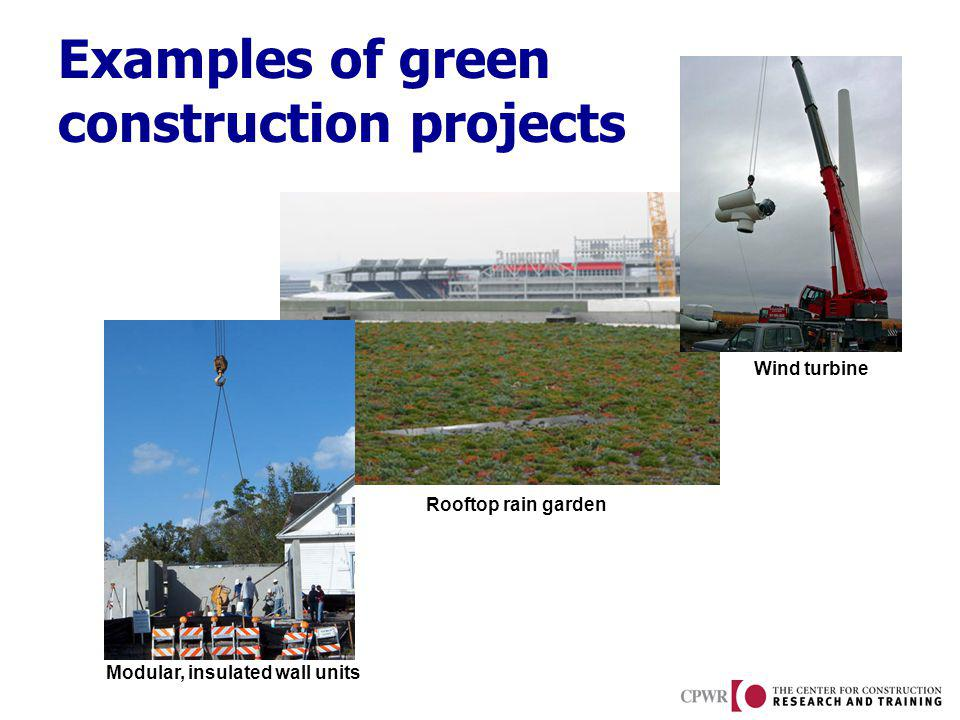 Examples of green construction projects Modular, insulated wall units Rooftop rain garden Wind turbine