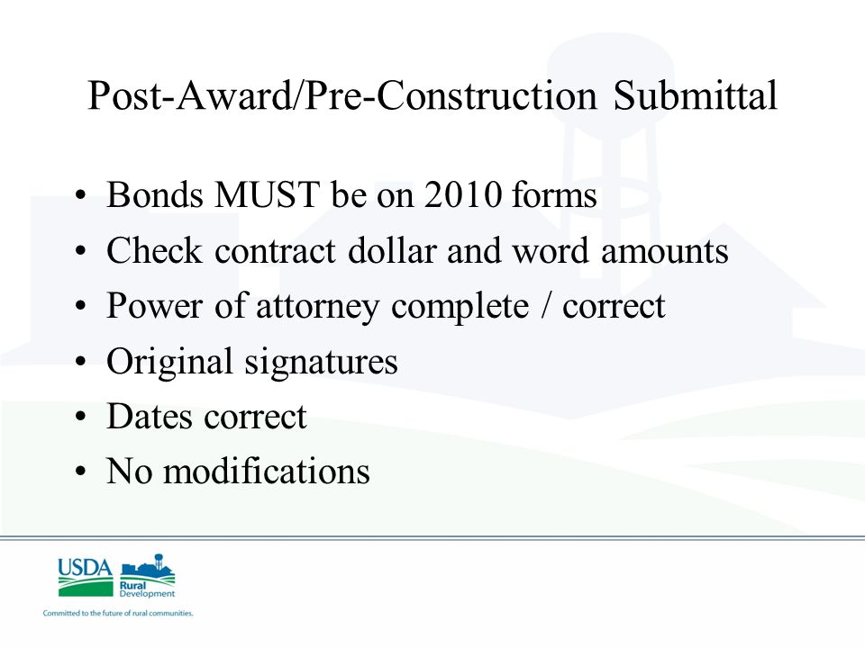 Post-Award/Pre-Construction Submittal Bonds MUST be on 2010 forms Check contract dollar and word amounts Power of attorney complete / correct Original