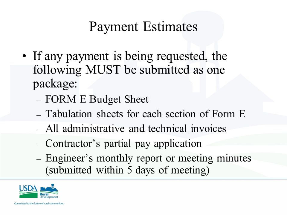 Payment Estimates If any payment is being requested, the following MUST be submitted as one package: – FORM E Budget Sheet – Tabulation sheets for eac