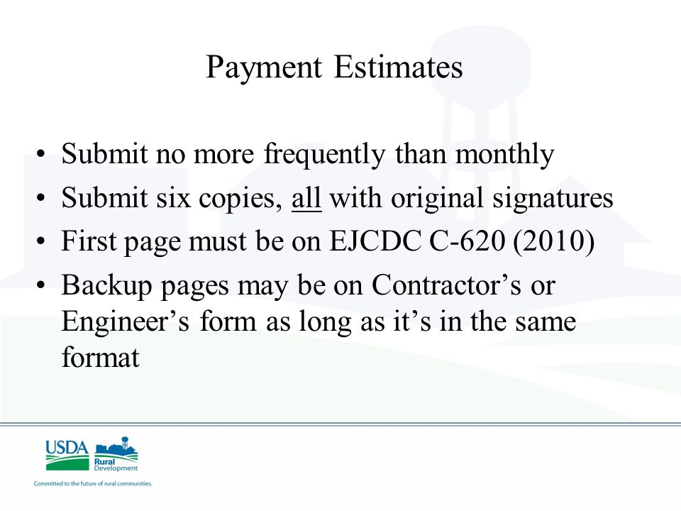 Payment Estimates Submit no more frequently than monthly Submit six copies, all with original signatures First page must be on EJCDC C-620 (2010) Back