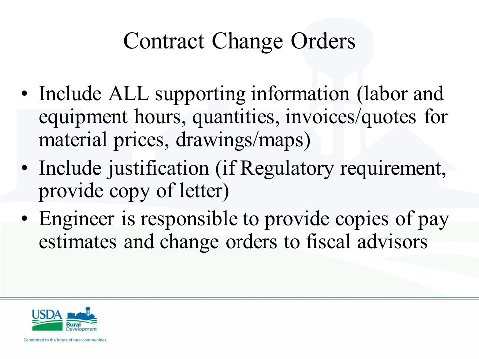 Contract Change Orders Include ALL supporting information (labor and equipment hours, quantities, invoices/quotes for material prices, drawings/maps)