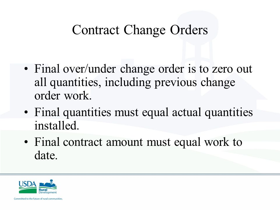 Contract Change Orders Final over/under change order is to zero out all quantities, including previous change order work. Final quantities must equal