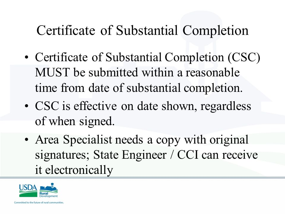 Certificate of Substantial Completion Certificate of Substantial Completion (CSC) MUST be submitted within a reasonable time from date of substantial