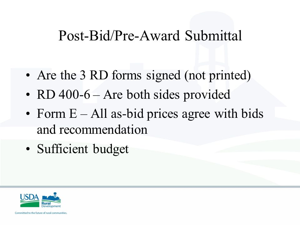 Post-Bid/Pre-Award Submittal Are the 3 RD forms signed (not printed) RD 400-6 – Are both sides provided Form E – All as-bid prices agree with bids and