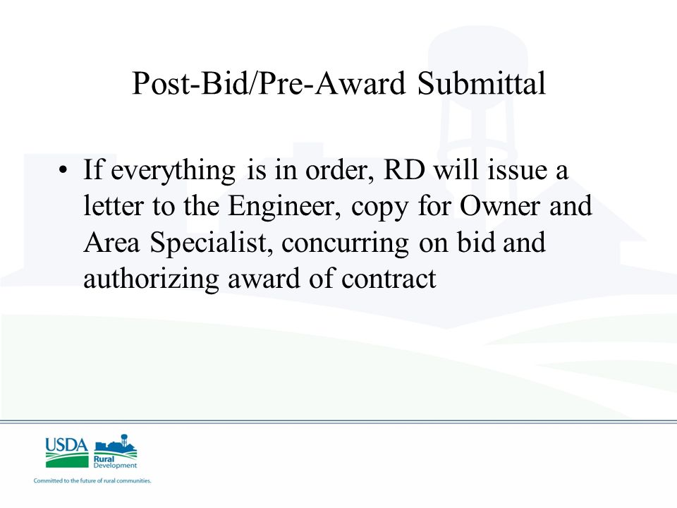 Post-Bid/Pre-Award Submittal If everything is in order, RD will issue a letter to the Engineer, copy for Owner and Area Specialist, concurring on bid