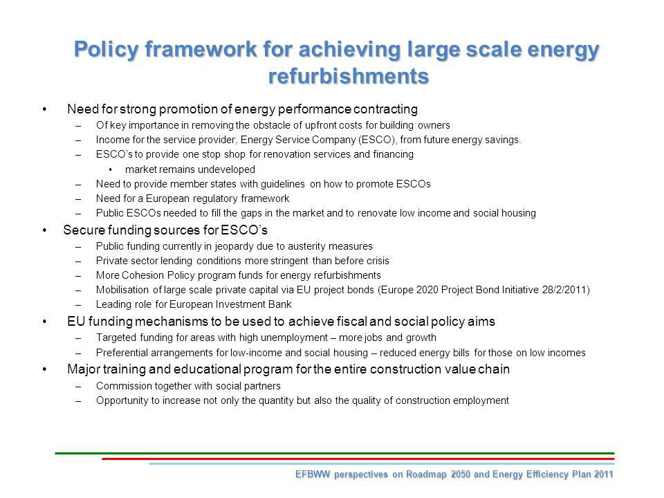 Policy framework for achieving large scale energy refurbishments Need for strong promotion of energy performance contracting –Of key importance in rem