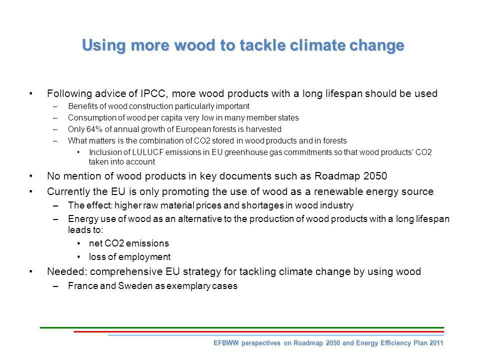 Using more wood to tackle climate change Following advice of IPCC, more wood products with a long lifespan should be used –Benefits of wood constructi