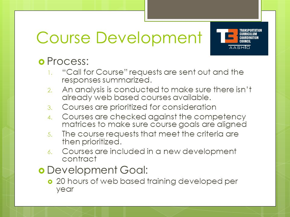 Course Development Process: 1. Call for Course requests are sent out and the responses summarized. 2. An analysis is conducted to make sure there isnt