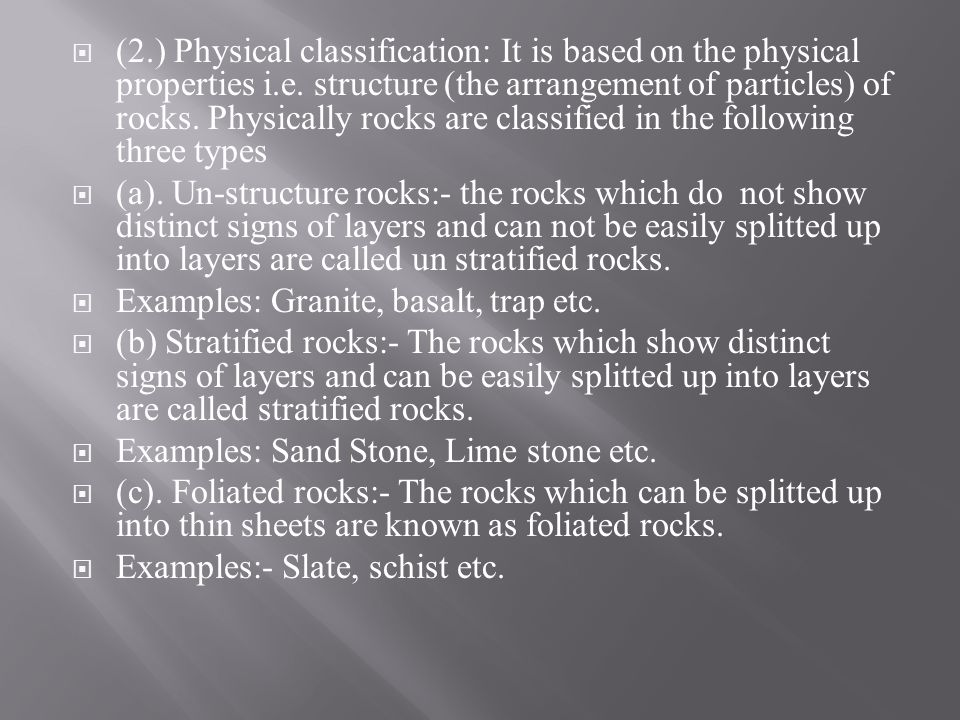 (2.) Physical classification: It is based on the physical properties i.e. structure (the arrangement of particles) of rocks. Physically rocks are clas