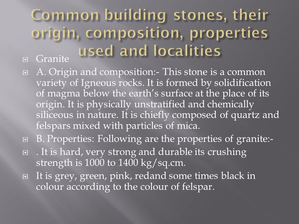 Granite A. Origin and composition:- This stone is a common variety of Igneous rocks. It is formed by solidification of magma below the earths surface