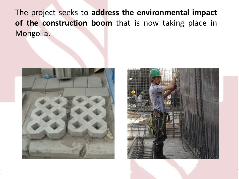 The project seeks to address the environmental impact of the construction boom that is now taking place in Mongolia.