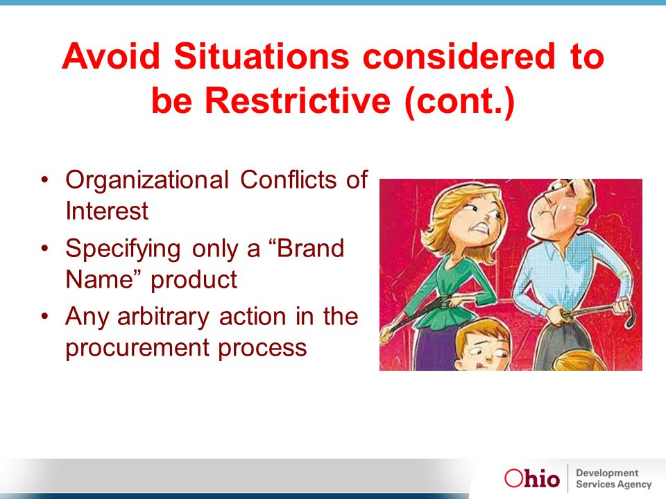 Avoid Situations considered to be Restrictive (cont.) Organizational Conflicts of Interest Specifying only a Brand Name product Any arbitrary action i