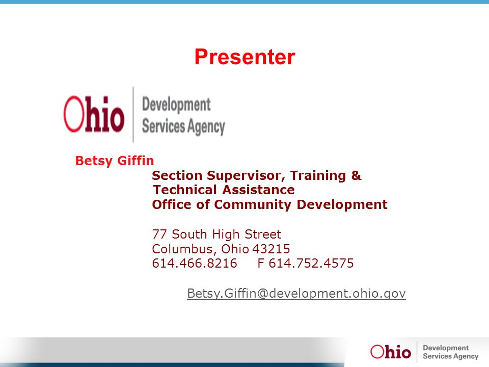 Presenter Betsy Giffin Section Supervisor, Training & Technical Assistance Office of Community Development 77 South High Street Columbus, Ohio 43215 6