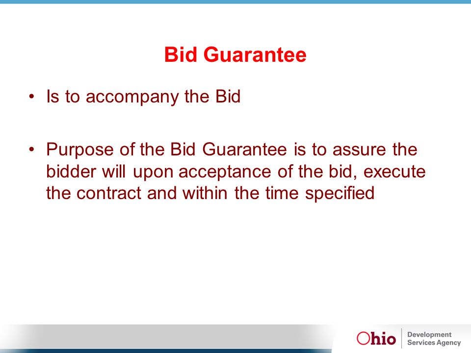 Bid Guarantee Is to accompany the Bid Purpose of the Bid Guarantee is to assure the bidder will upon acceptance of the bid, execute the contract and w