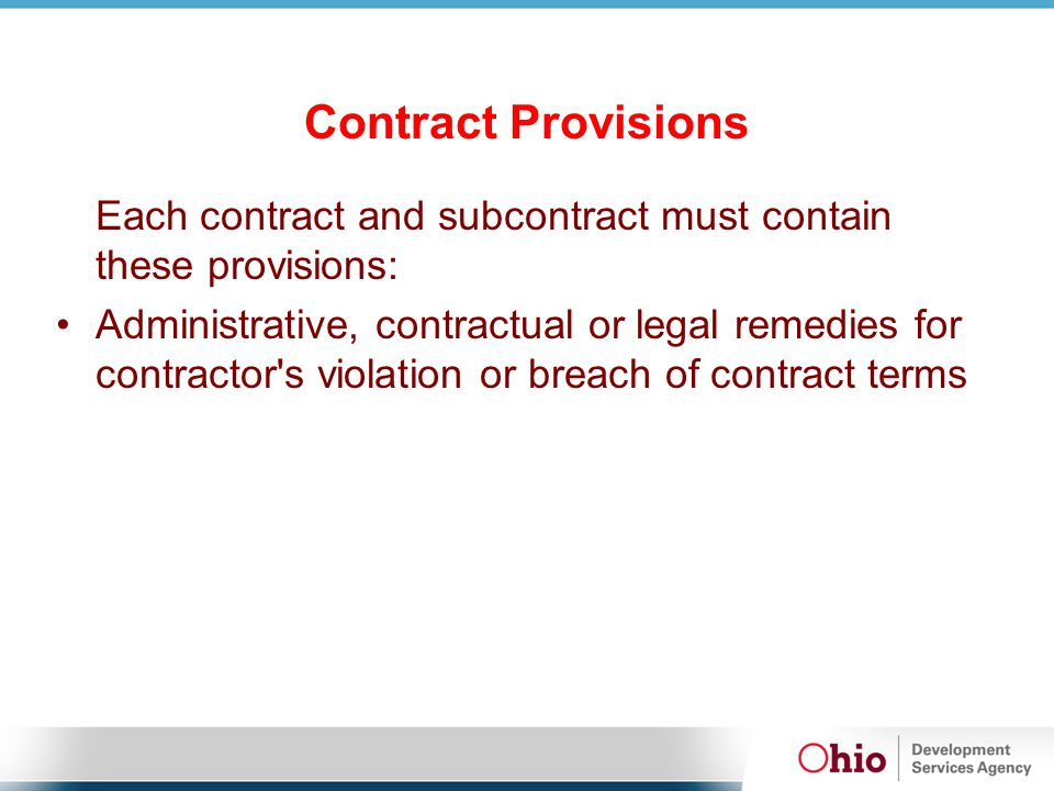 Contract Provisions Each contract and subcontract must contain these provisions: Administrative, contractual or legal remedies for contractor's violat