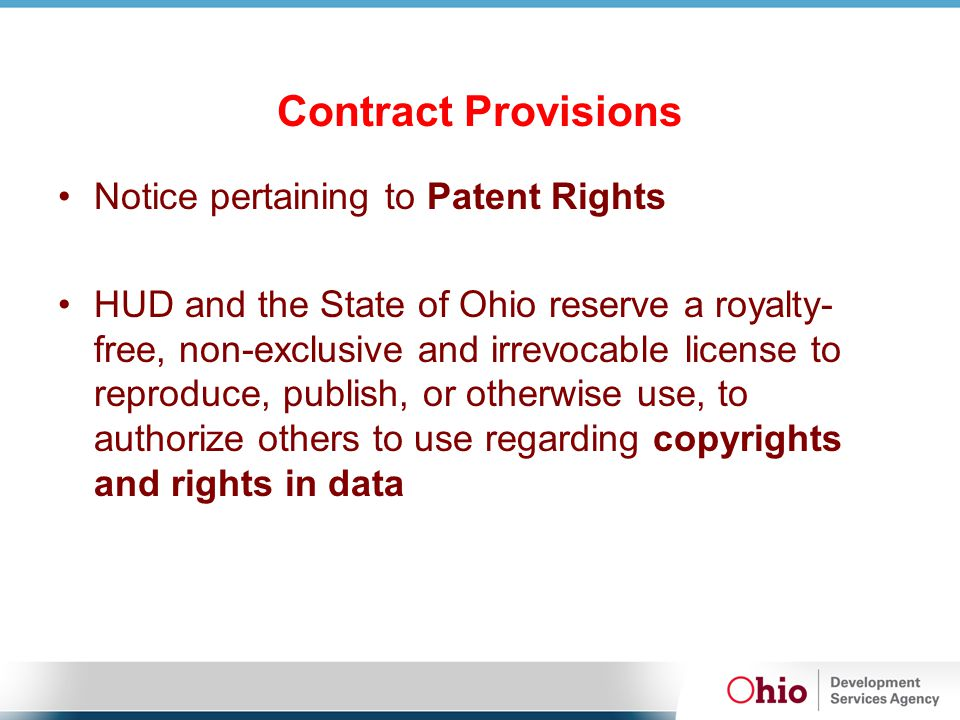 Contract Provisions Notice pertaining to Patent Rights HUD and the State of Ohio reserve a royalty- free, non-exclusive and irrevocable license to rep