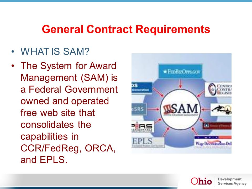 General Contract Requirements WHAT IS SAM? The System for Award Management (SAM) is a Federal Government owned and operated free web site that consoli