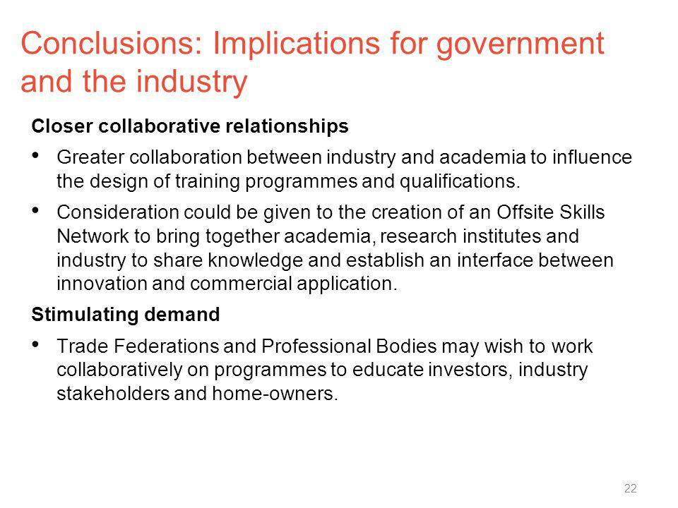 Conclusions: Implications for government and the industry Closer collaborative relationships Greater collaboration between industry and academia to in