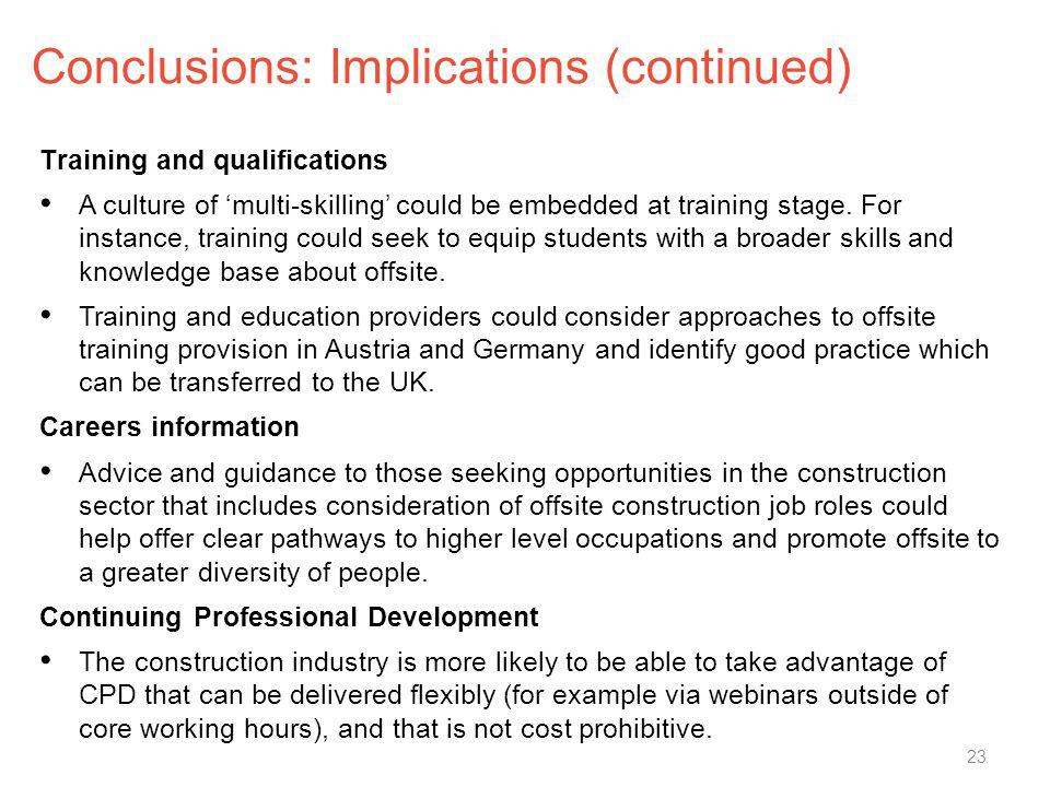 Conclusions: Implications (continued) Training and qualifications A culture of multi-skilling could be embedded at training stage. For instance, train