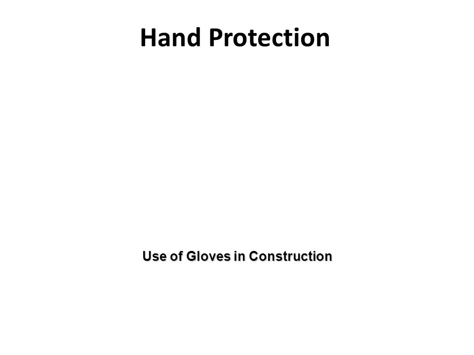 Hand Protection Use of Gloves in Construction