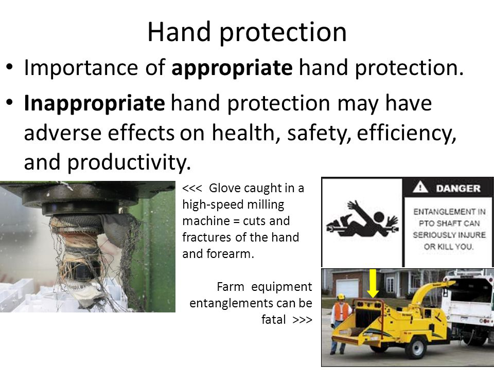 Hand protection Importance of appropriate hand protection. Inappropriate hand protection may have adverse effects on health, safety, efficiency, and p