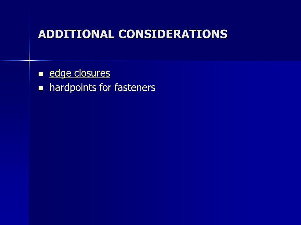 ADDITIONAL CONSIDERATIONS edge closures edge closures edge closures edge closures hardpoints for fasteners hardpoints for fasteners