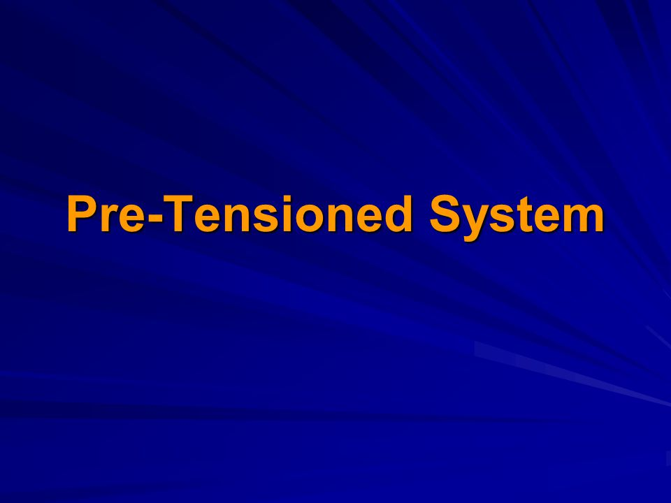 Pre-Tensioned System