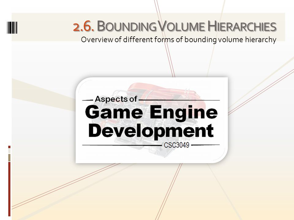 2.6. B OUNDING V OLUME H IERARCHIES Overview of different forms of bounding volume hierarchy