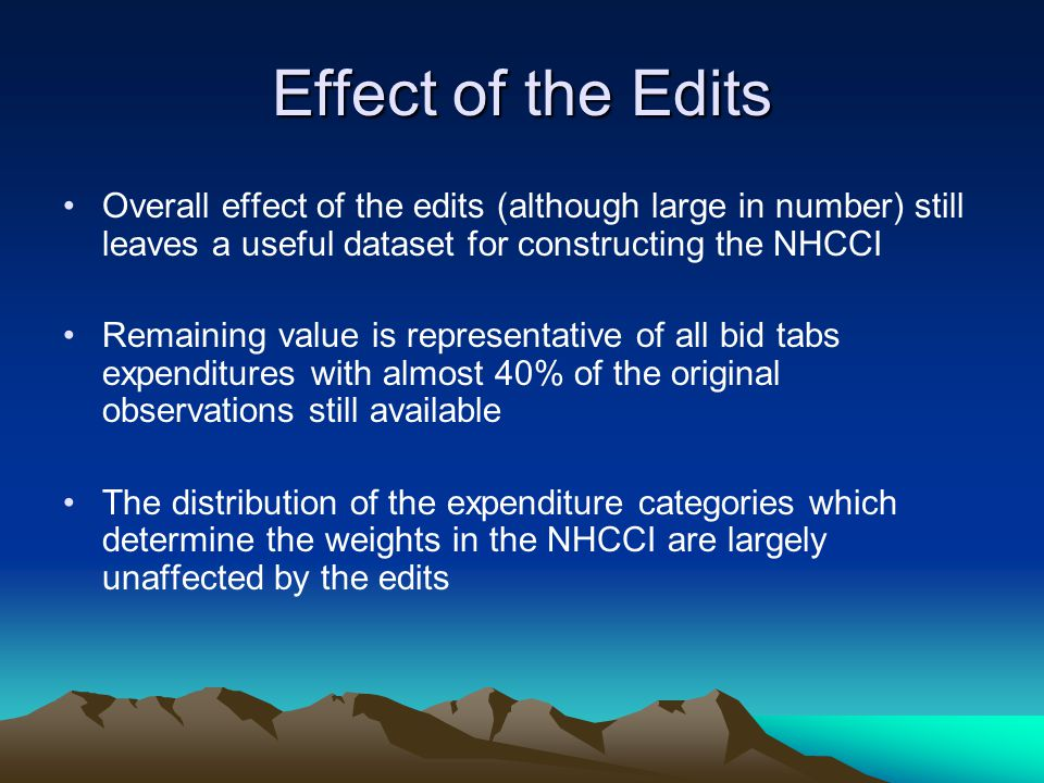 Effect of the Edits Overall effect of the edits (although large in number) still leaves a useful dataset for constructing the NHCCI Remaining value is