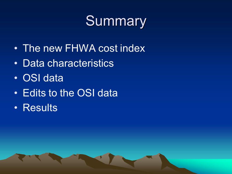 Summary The new FHWA cost index Data characteristics OSI data Edits to the OSI data Results