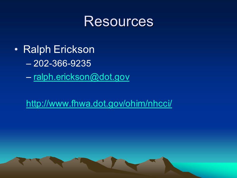Resources Ralph Erickson –202-366-9235 –ralph.erickson@dot.govralph.erickson@dot.gov http://www.fhwa.dot.gov/ohim/nhcci/